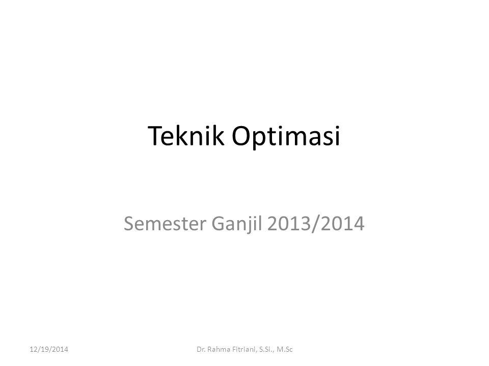 Teknik Optimasi Semester Ganjil 2013/2014 12/19/2014Dr. Rahma Fitriani, S.Si., M.Sc