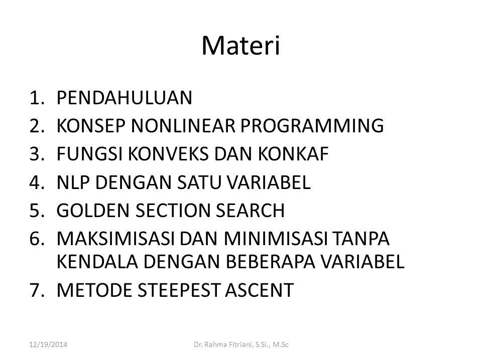 Materi 1.PENDAHULUAN 2.KONSEP NONLINEAR PROGRAMMING 3.FUNGSI KONVEKS DAN KONKAF 4.NLP DENGAN SATU VARIABEL 5.GOLDEN SECTION SEARCH 6.MAKSIMISASI DAN M