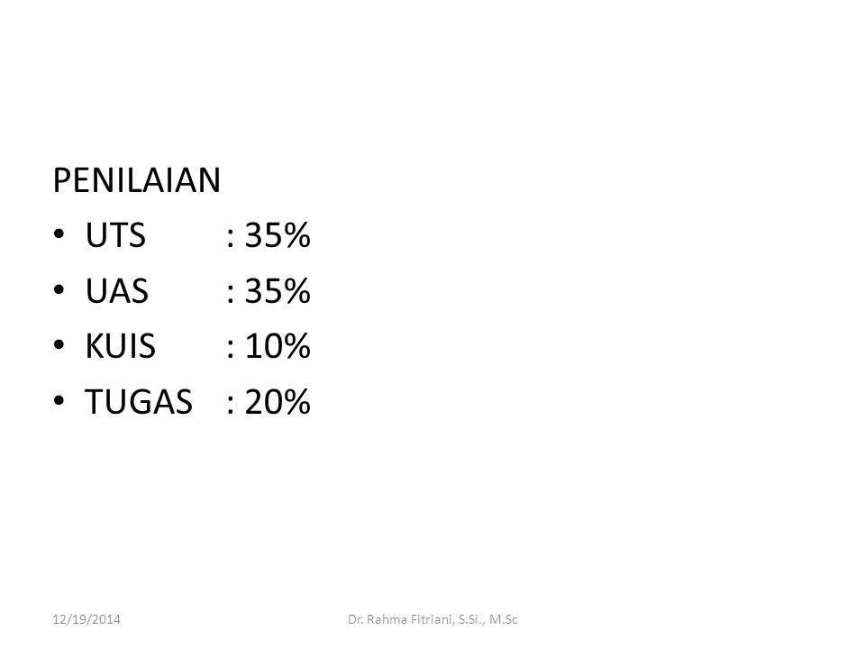 PENILAIAN UTS: 35% UAS: 35% KUIS: 10% TUGAS : 20% 12/19/2014Dr. Rahma Fitriani, S.Si., M.Sc