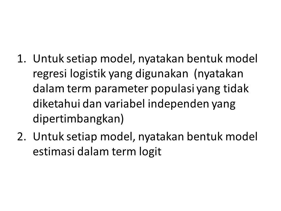 1.Untuk setiap model, nyatakan bentuk model regresi logistik yang digunakan (nyatakan dalam term parameter populasi yang tidak diketahui dan variabel