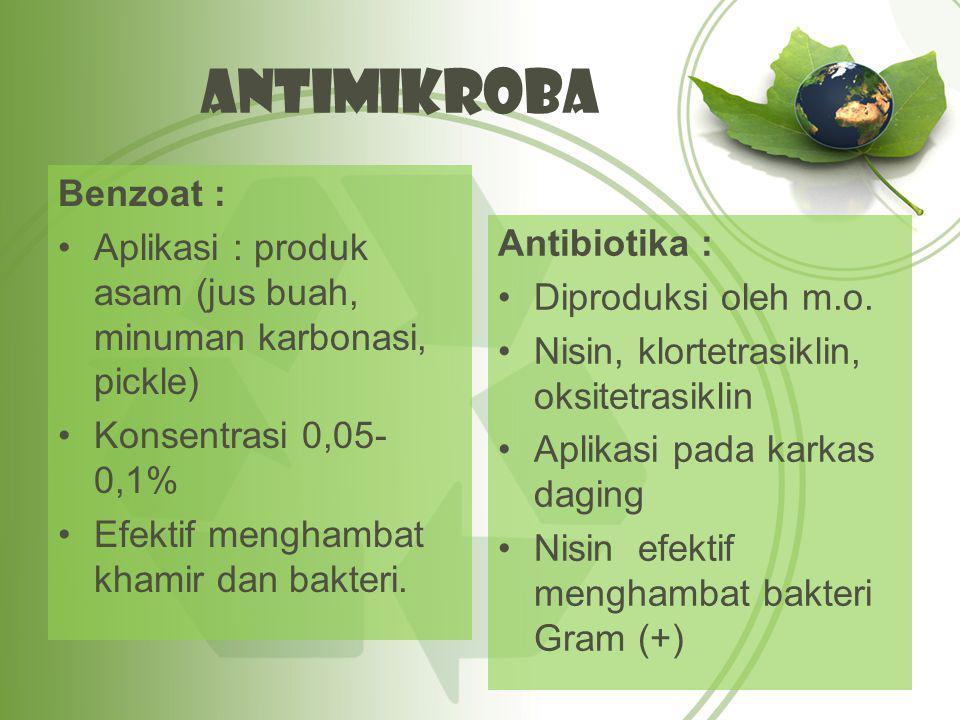 Antimikroba Benzoat : Aplikasi : produk asam (jus buah, minuman karbonasi, pickle) Konsentrasi 0,05- 0,1% Efektif menghambat khamir dan bakteri.