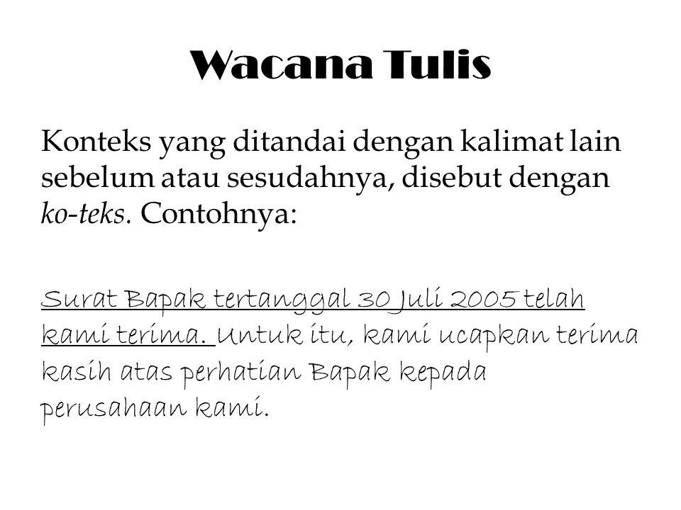Wacana Tulis Konteks yang ditandai dengan kalimat lain sebelum atau sesudahnya, disebut dengan ko-teks. Contohnya: Surat Bapak tertanggal 30 Juli 2005
