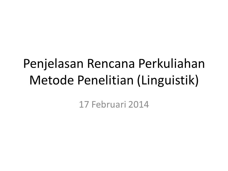 Penjelasan Rencana Perkuliahan Metode Penelitian (Linguistik) 17 Februari 2014