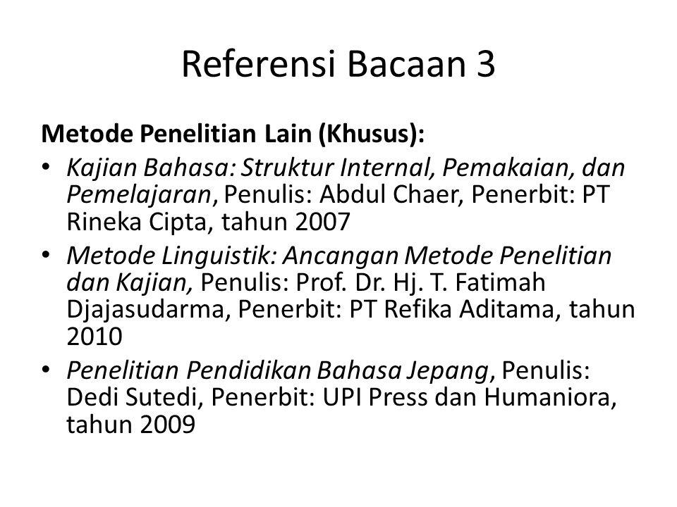 Referensi Bacaan 3 Metode Penelitian Lain (Khusus): Kajian Bahasa: Struktur Internal, Pemakaian, dan Pemelajaran, Penulis: Abdul Chaer, Penerbit: PT R