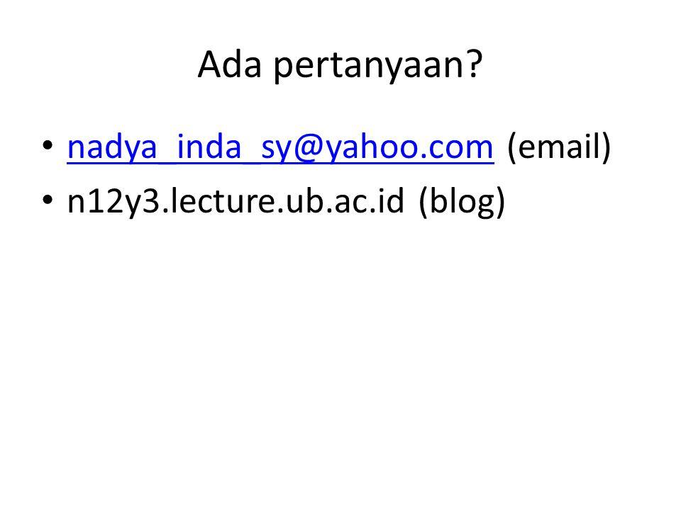 Ada pertanyaan? nadya_inda_sy@yahoo.com (email) nadya_inda_sy@yahoo.com n12y3.lecture.ub.ac.id (blog)