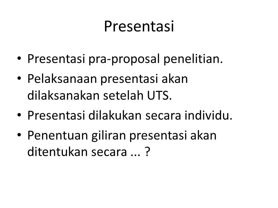 Presentasi Presentasi pra-proposal penelitian. Pelaksanaan presentasi akan dilaksanakan setelah UTS. Presentasi dilakukan secara individu. Penentuan g
