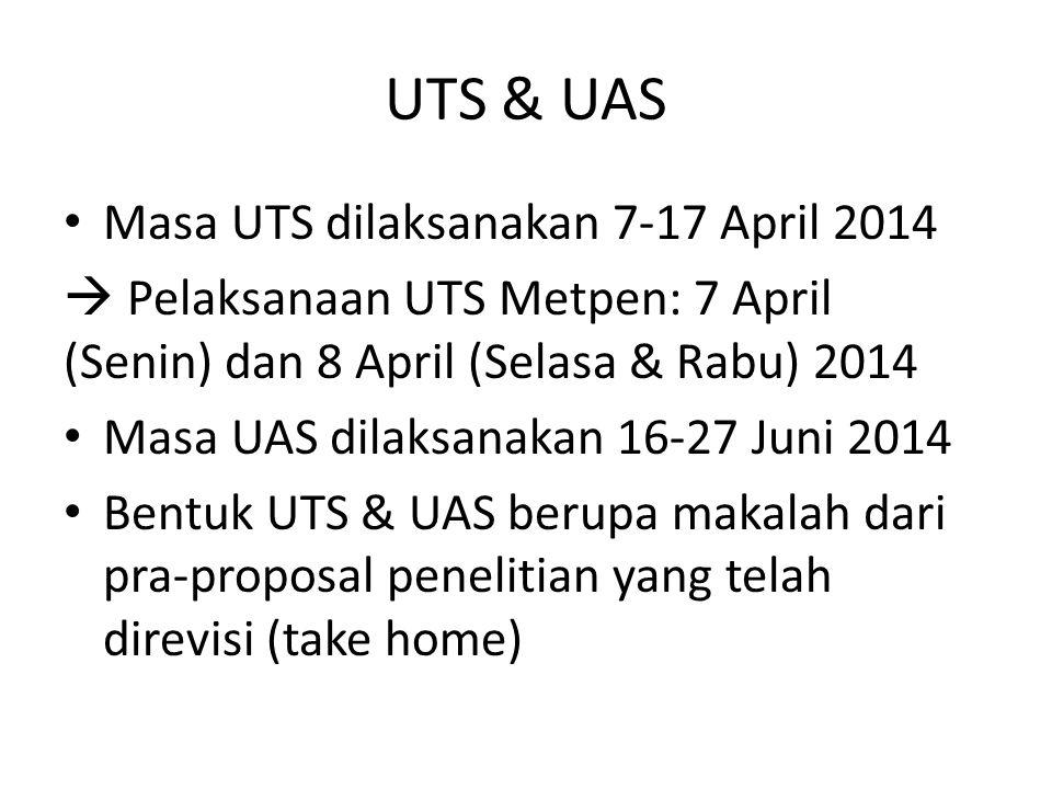 UTS & UAS Masa UTS dilaksanakan 7-17 April 2014  Pelaksanaan UTS Metpen: 7 April (Senin) dan 8 April (Selasa & Rabu) 2014 Masa UAS dilaksanakan 16-27