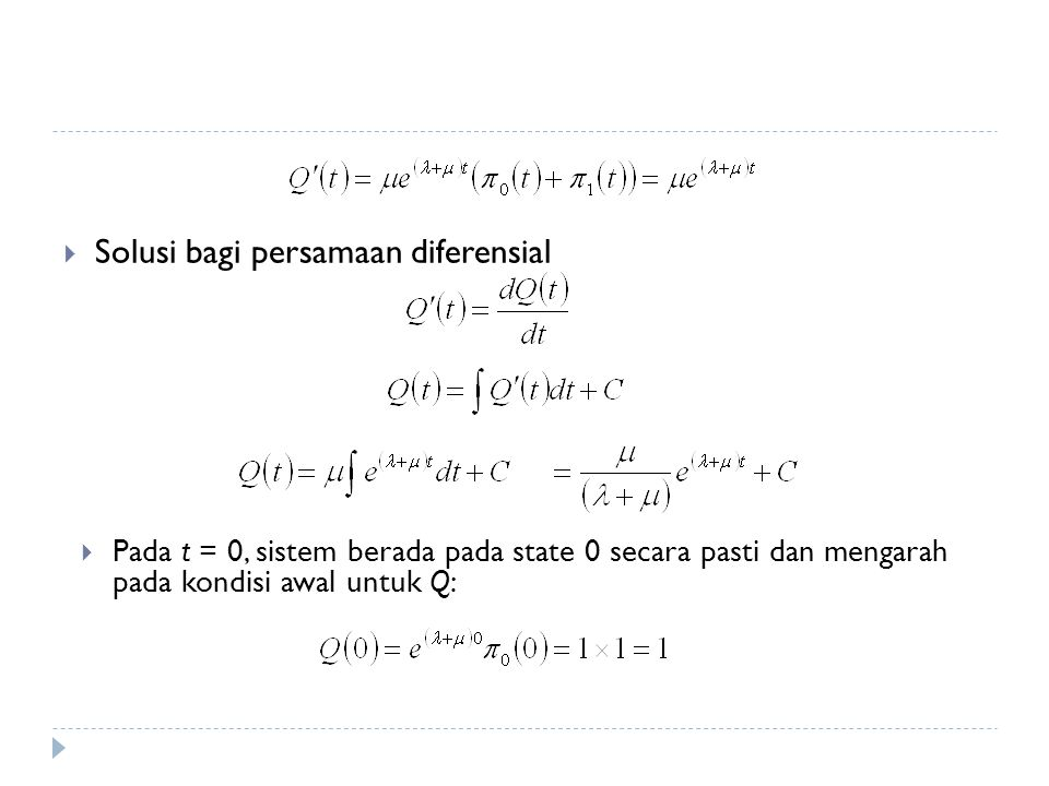  Solusi bagi persamaan diferensial  Pada t = 0, sistem berada pada state 0 secara pasti dan mengarah pada kondisi awal untuk Q: