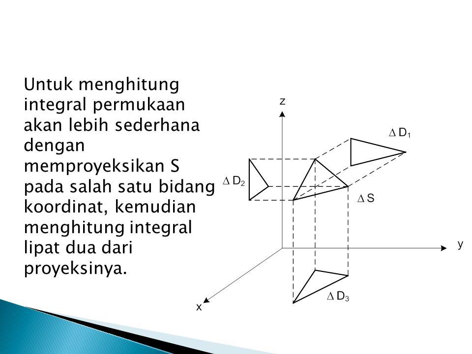 Untuk menghitung integral permukaan akan lebih sederhana dengan memproyeksikan S pada salah satu bidang koordinat, kemudian menghitung integral lipat