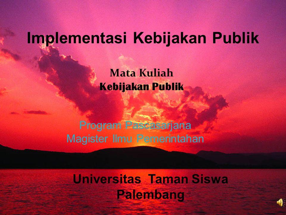 19/12/2014Materi Perkuliahan Kebijakan Publik1 Implementasi Kebijakan Publik Mata Kuliah Kebijakan Publik Program Pascasarjana Magister Ilmu Pemerintahan Universitas Taman Siswa Palembang