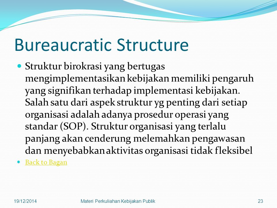 Bureaucratic Structure Struktur birokrasi yang bertugas mengimplementasikan kebijakan memiliki pengaruh yang signifikan terhadap implementasi kebijakan.