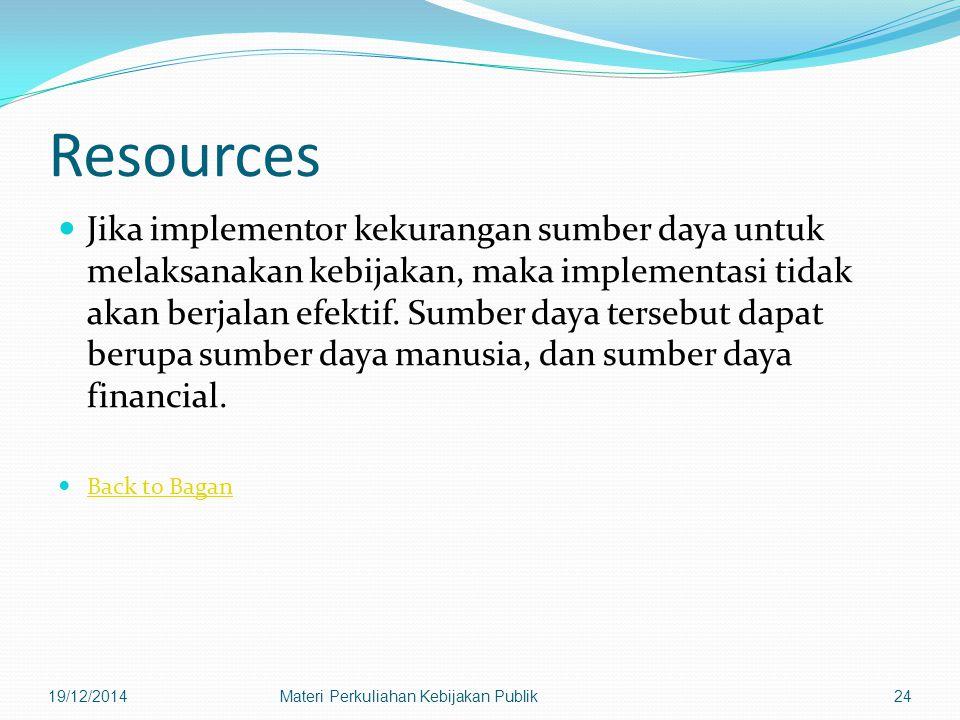 Resources Jika implementor kekurangan sumber daya untuk melaksanakan kebijakan, maka implementasi tidak akan berjalan efektif.