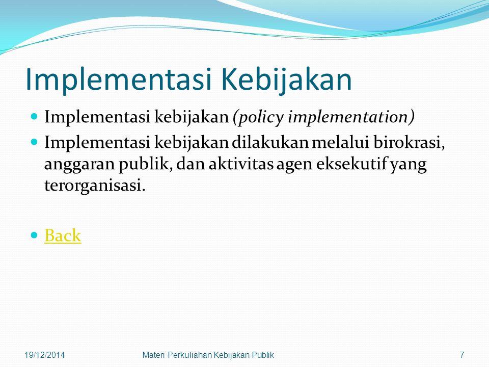 Implementasi Kebijakan Implementasi kebijakan (policy implementation) Implementasi kebijakan dilakukan melalui birokrasi, anggaran publik, dan aktivitas agen eksekutif yang terorganisasi.