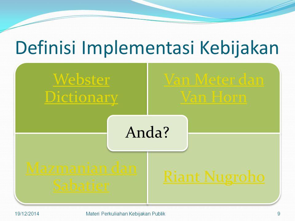 Webster Dictionary (Lihat Abdul Wahab, 1997:64) Mengimplementasikan berarti menyajikan alat bantu untuk melaksanakan, menimbulkan dampak/berakibat pada sesuatu Back to Home Back 19/12/2014Materi Perkuliahan Kebijakan Publik10
