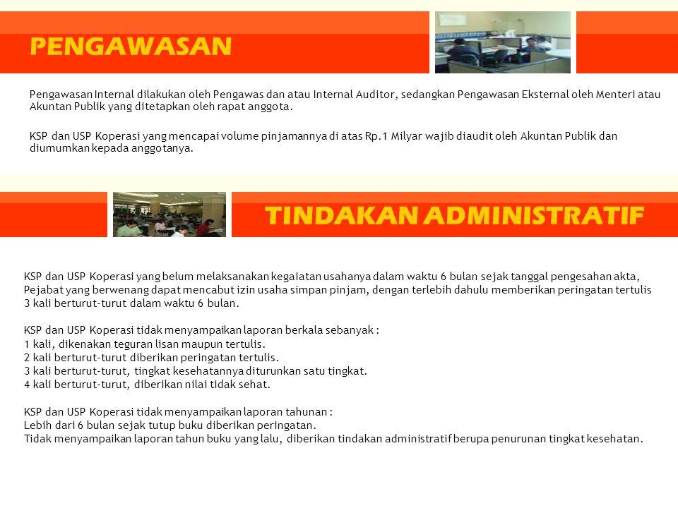 TINDAKAN ADMINISTRATIF Pengawasan Internal dilakukan oleh Pengawas dan atau Internal Auditor, sedangkan Pengawasan Eksternal oleh Menteri atau Akuntan