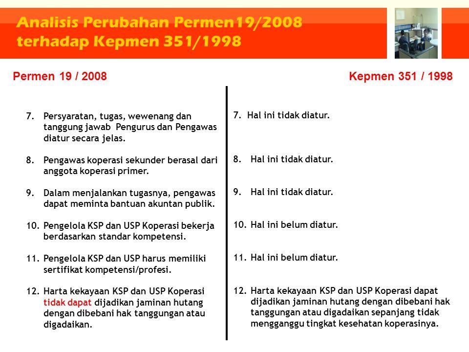 Analisis Perubahan Permen19/2008 terhadap Kepmen 351/1998 7.Persyaratan, tugas, wewenang dan tanggung jawab Pengurus dan Pengawas diatur secara jelas.
