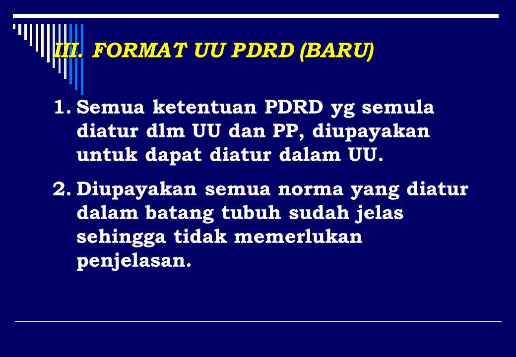 III. FORMAT UU PDRD (BARU) 1.Semua ketentuan PDRD yg semula diatur dlm UU dan PP, diupayakan untuk dapat diatur dalam UU. 2.Diupayakan semua norma yan