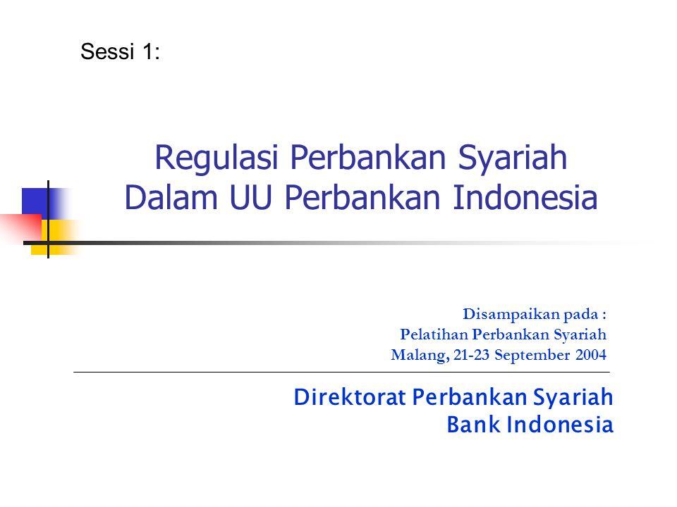 Regulasi Perbankan Syariah Dalam UU Perbankan Indonesia Sessi 1: Direktorat Perbankan Syariah Bank Indonesia Disampaikan pada : Pelatihan Perbankan Sy