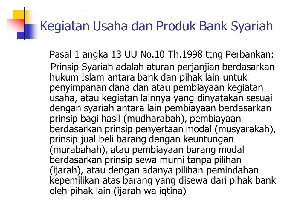 Kegiatan Usaha dan Produk Bank Syariah Pasal 1 angka 13 UU No.10 Th.1998 ttng Perbankan: Prinsip Syariah adalah aturan perjanjian berdasarkan hukum Is