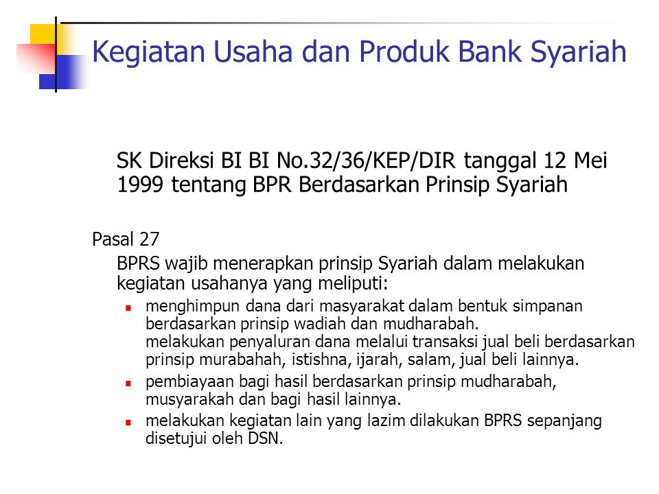 Kegiatan Usaha dan Produk Bank Syariah SK Direksi BI BI No.32/36/KEP/DIR tanggal 12 Mei 1999 tentang BPR Berdasarkan Prinsip Syariah Pasal 27 BPRS waj