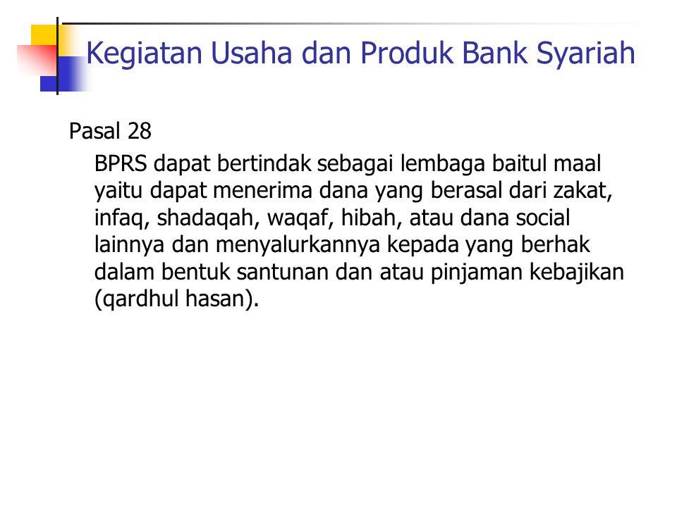 Kegiatan Usaha dan Produk Bank Syariah Pasal 28 BPRS dapat bertindak sebagai lembaga baitul maal yaitu dapat menerima dana yang berasal dari zakat, in