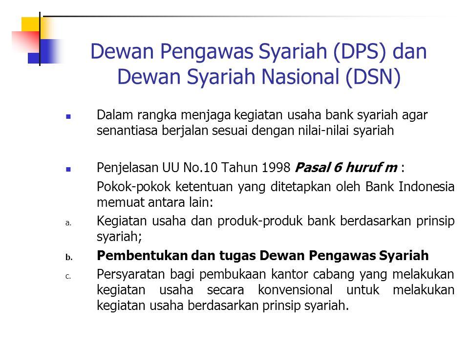Dewan Pengawas Syariah (DPS) dan Dewan Syariah Nasional (DSN) Dalam rangka menjaga kegiatan usaha bank syariah agar senantiasa berjalan sesuai dengan