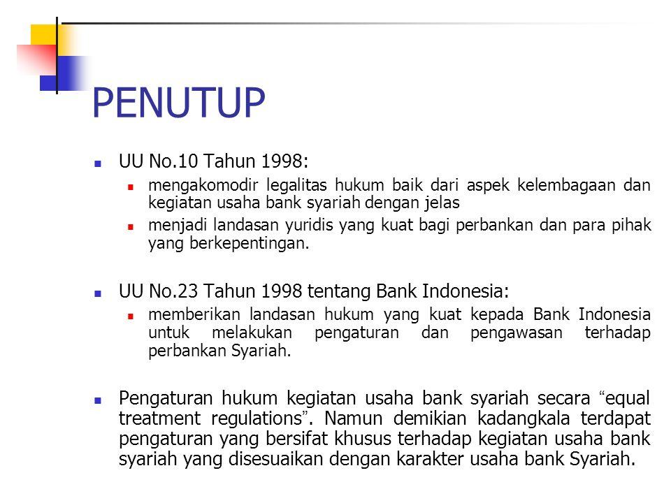 PENUTUP UU No.10 Tahun 1998: mengakomodir legalitas hukum baik dari aspek kelembagaan dan kegiatan usaha bank syariah dengan jelas menjadi landasan yu