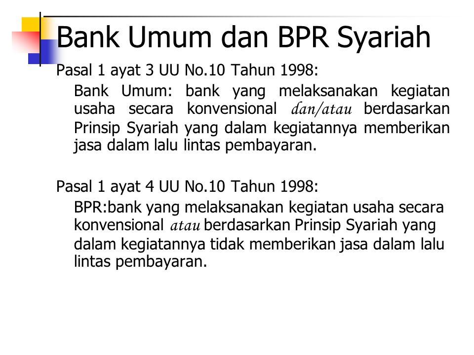 Bank Umum dan BPR Syariah Pasal 1 ayat 3 UU No.10 Tahun 1998: Bank Umum: bank yang melaksanakan kegiatan usaha secara konvensional dan/atau berdasarka