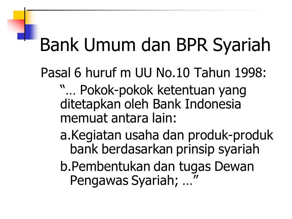 "Bank Umum dan BPR Syariah Pasal 6 huruf m UU No.10 Tahun 1998: ""… Pokok-pokok ketentuan yang ditetapkan oleh Bank Indonesia memuat antara lain: a.Kegi"