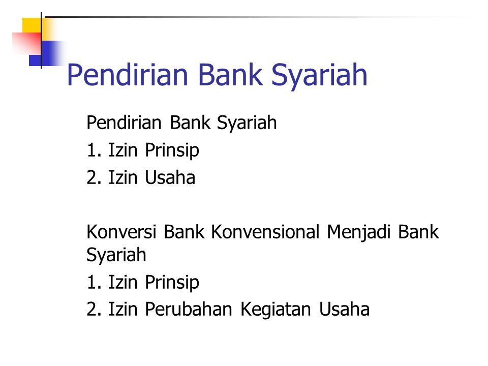 Pendirian Bank Syariah 1. Izin Prinsip 2. Izin Usaha Konversi Bank Konvensional Menjadi Bank Syariah 1. Izin Prinsip 2. Izin Perubahan Kegiatan Usaha