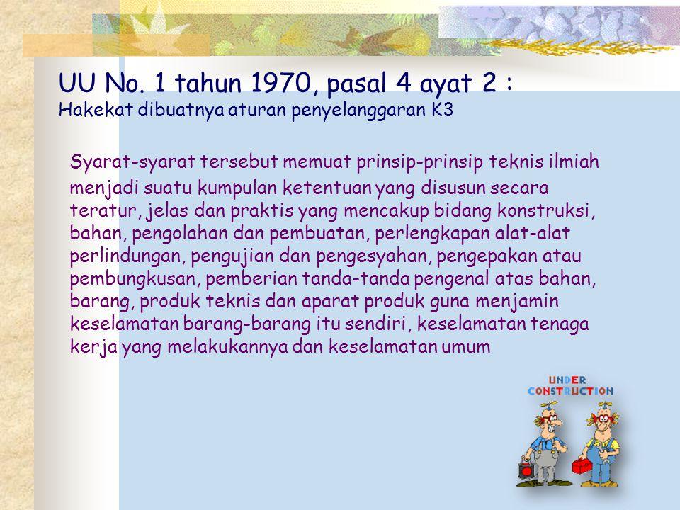 UU No. 1 tahun 1970, pasal 4 ayat 2 : Hakekat dibuatnya aturan penyelanggaran K3 Syarat-syarat tersebut memuat prinsip-prinsip teknis ilmiah menjadi s