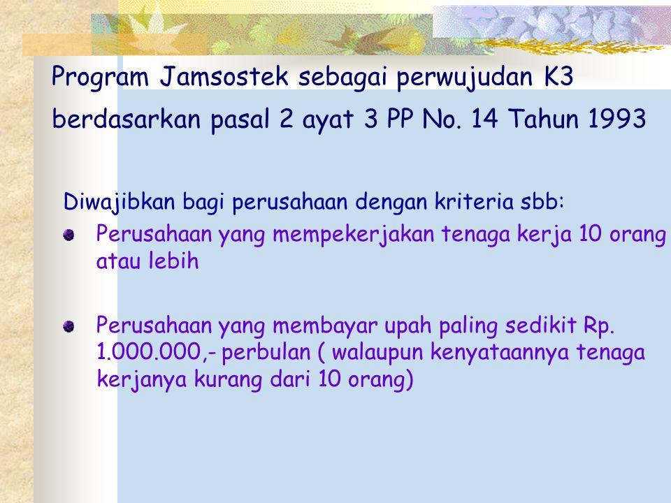Program Jamsostek sebagai perwujudan K3 berdasarkan pasal 2 ayat 3 PP No. 14 Tahun 1993 Diwajibkan bagi perusahaan dengan kriteria sbb: Perusahaan yan