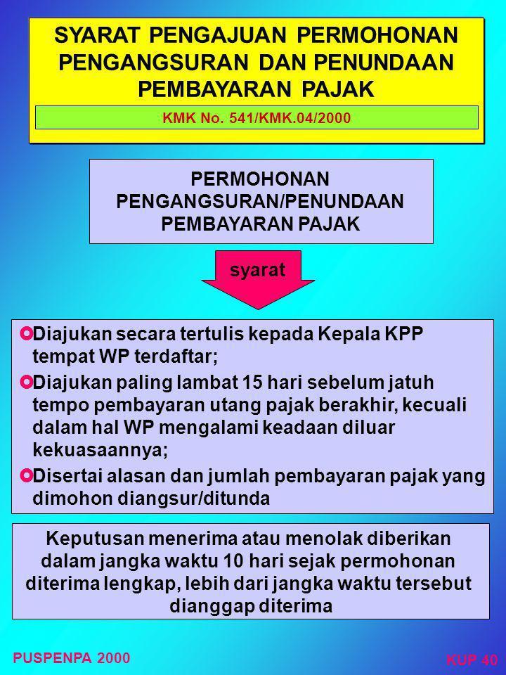 PENGANGSURAN DAN PENUNDAAN PEMBAYARAN PAJAK Pasal 9 ayat (4) UU KUP  STP  SKPKB  SKPKBT  PPh Pasal 29  SK PEMBETULAN  SK KEBERATAN  PUTUSAN BAN