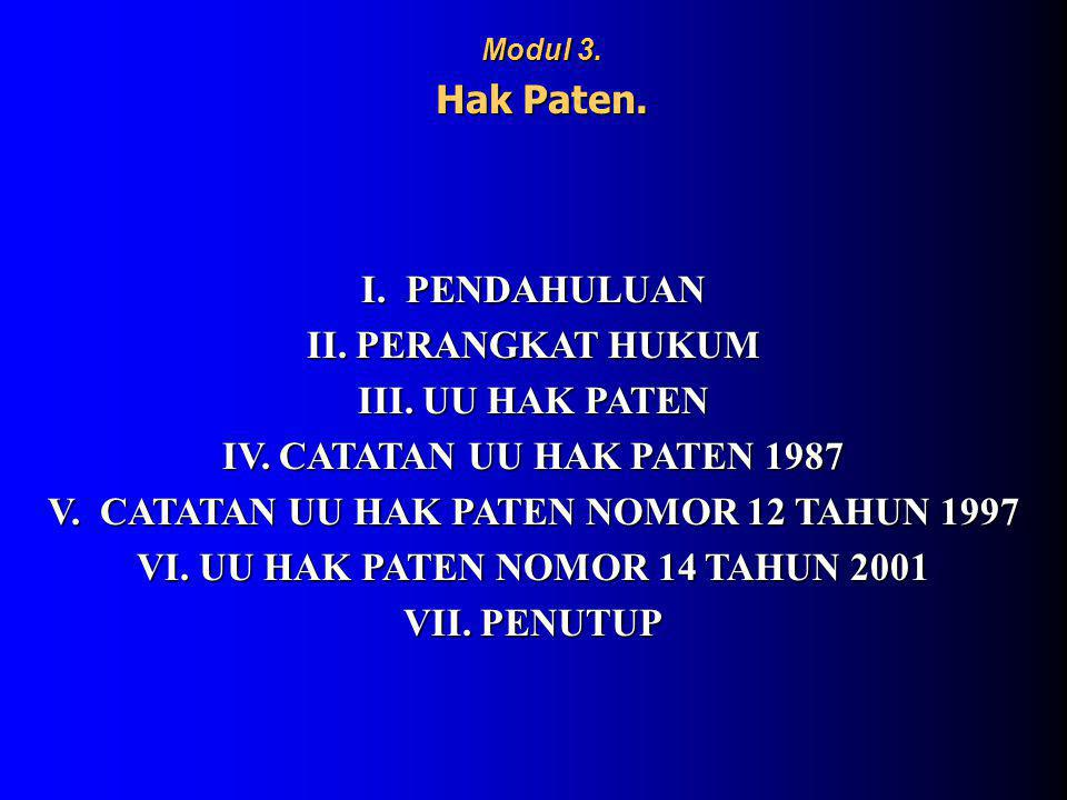 I. PENDAHULUAN II. PERANGKAT HUKUM III. UU HAK PATEN IV. CATATAN UU HAK PATEN 1987 V. CATATAN UU HAK PATEN NOMOR 12 TAHUN 1997 VI. UU HAK PATEN NOMOR