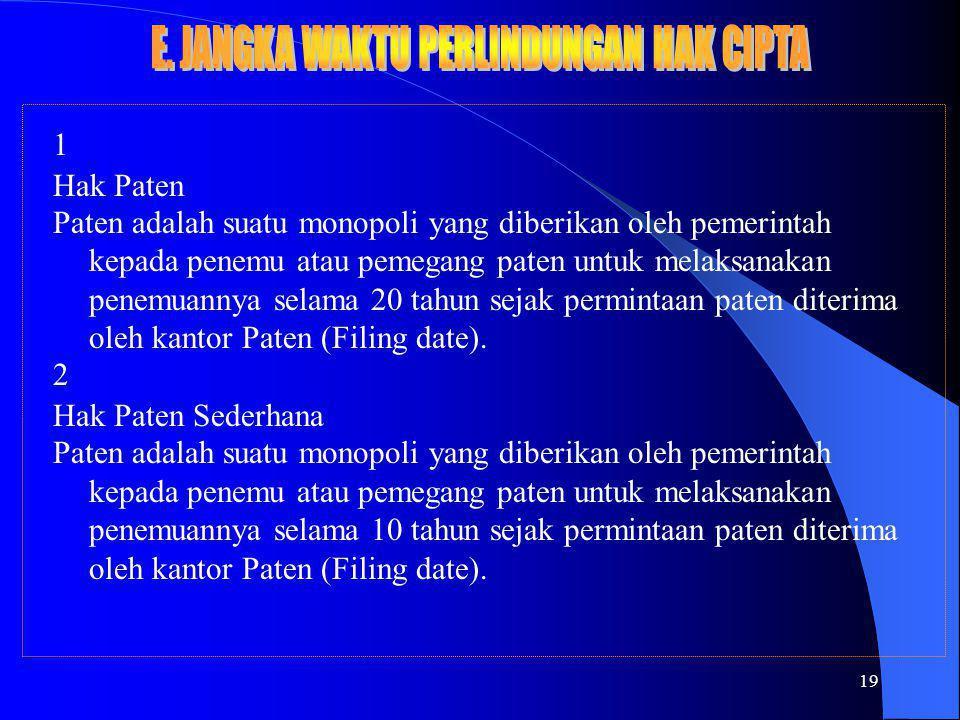 19 1 Hak Paten Paten adalah suatu monopoli yang diberikan oleh pemerintah kepada penemu atau pemegang paten untuk melaksanakan penemuannya selama 20 tahun sejak permintaan paten diterima oleh kantor Paten (Filing date).