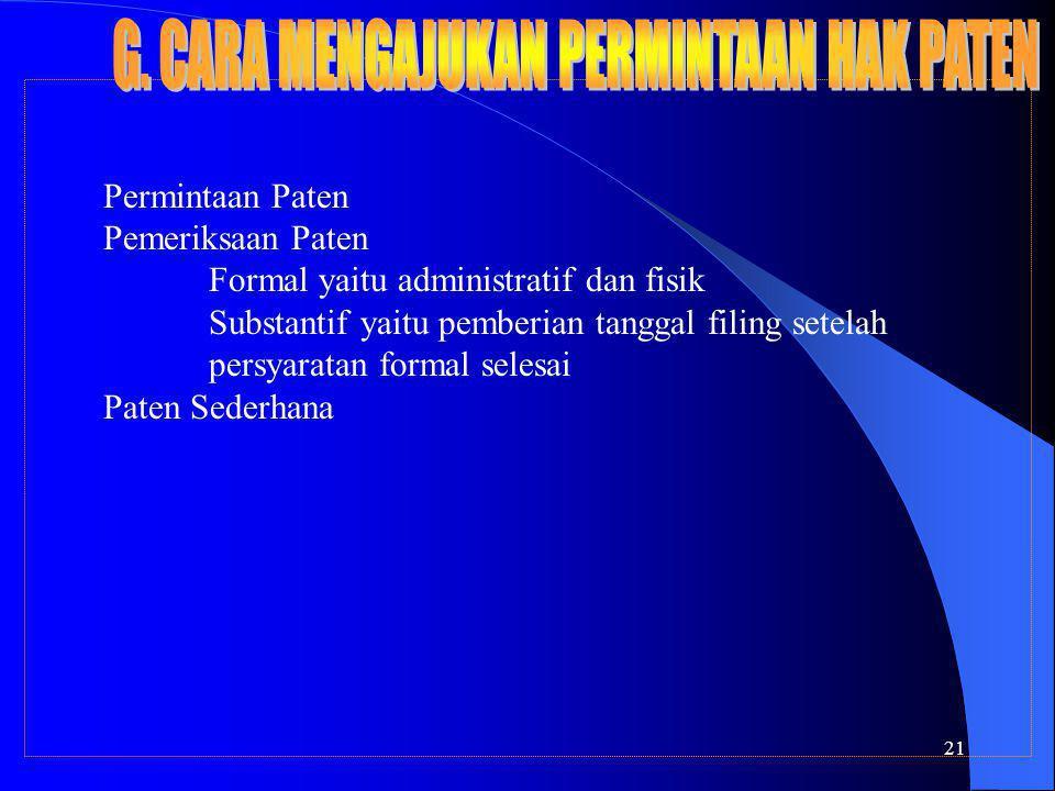 21 Permintaan Paten Pemeriksaan Paten Formal yaitu administratif dan fisik Substantif yaitu pemberian tanggal filing setelah persyaratan formal selesai Paten Sederhana