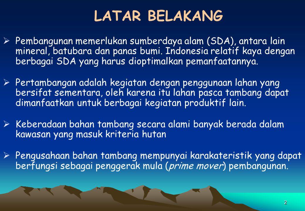 2  Pembangunan memerlukan sumberdaya alam (SDA), antara lain mineral, batubara dan panas bumi. Indonesia relatif kaya dengan berbagai SDA yang harus