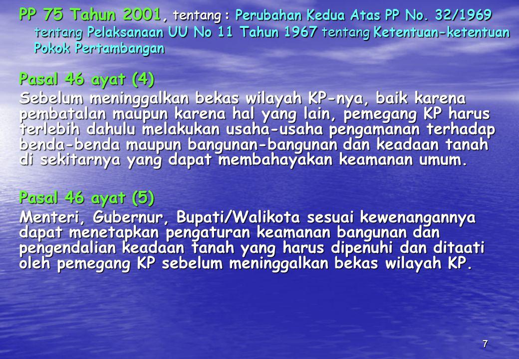 7 PP 75 Tahun 2001, tentang : Perubahan Kedua Atas PP No. 32/1969 tentang Pelaksanaan UU No 11 Tahun 1967 tentang Ketentuan-ketentuan Pokok Pertambang