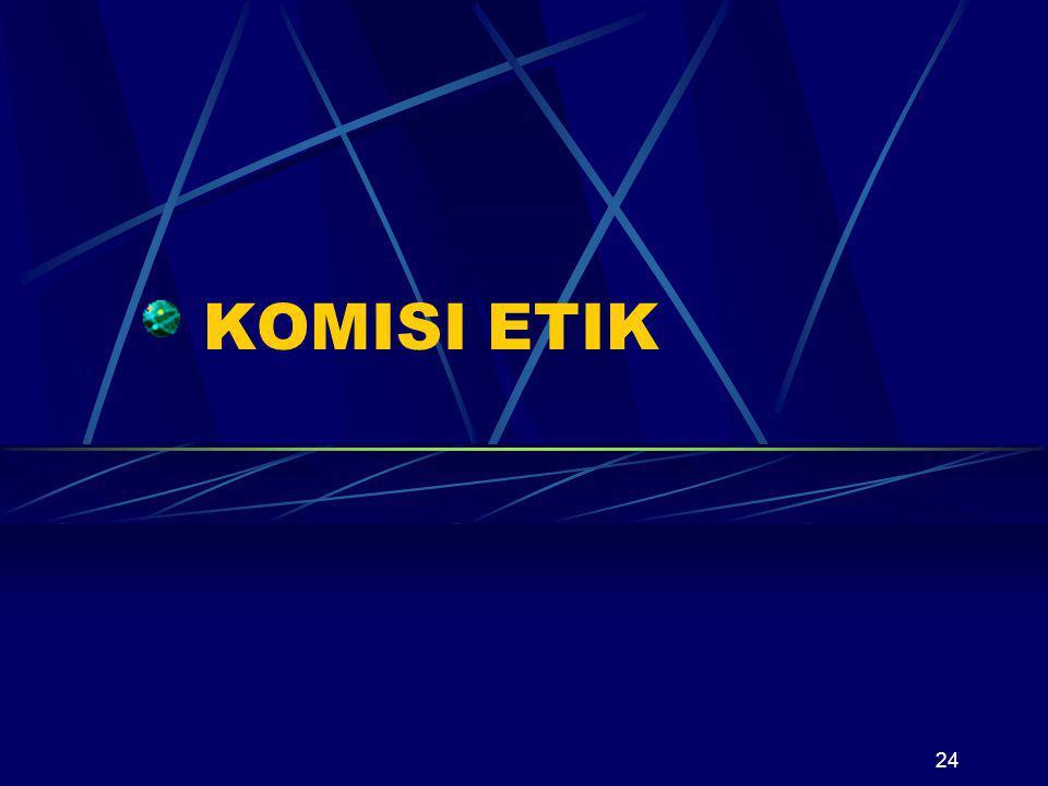 25 Komisi etik di Indonesia Komisi etik Litbangkes Komisi etik di Fak Kedokteran Komisi etik gabung dengan RS Komisi etik bagian dari komisi medik RS Komisi etik Lembaga Penelitian Komisi etik ad hoc