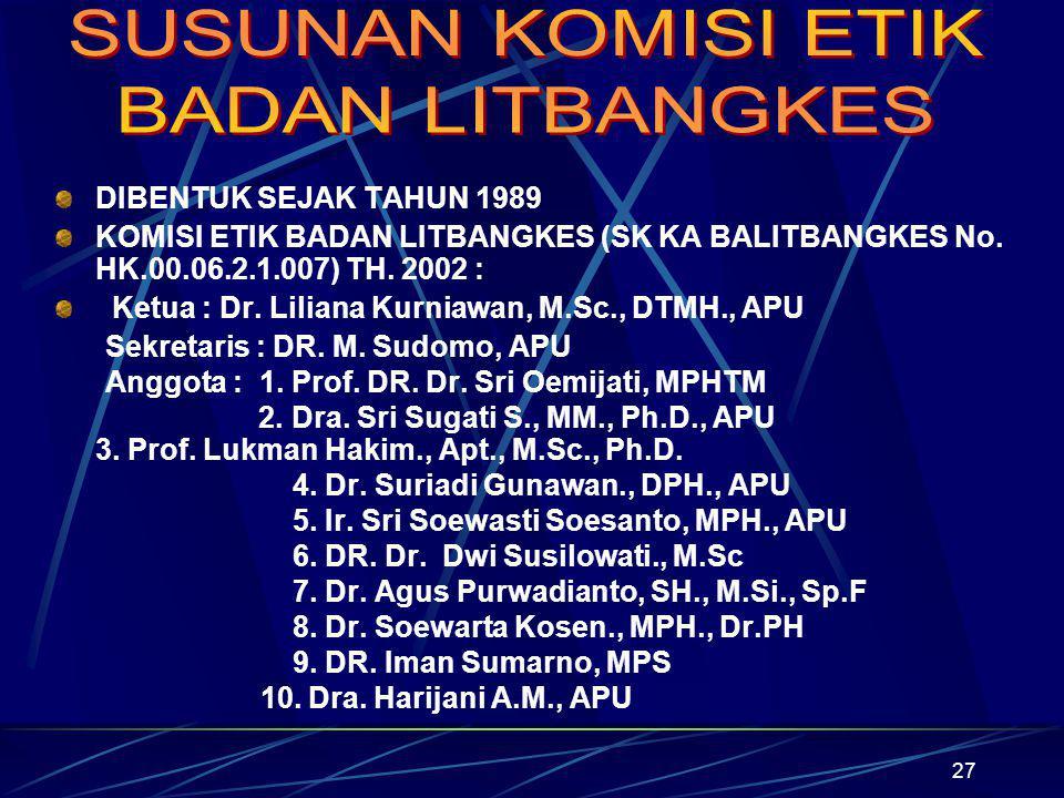 27 DIBENTUK SEJAK TAHUN 1989 KOMISI ETIK BADAN LITBANGKES (SK KA BALITBANGKES No. HK.00.06.2.1.007) TH. 2002 : Ketua : Dr. Liliana Kurniawan, M.Sc., D