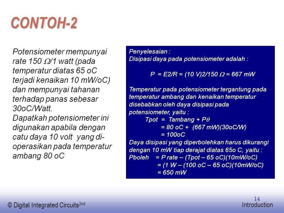 EE141 © Digital Integrated Circuits 2nd Introduction 14 CONTOH-2 Potensiometer mempunyai rate 150  /1 watt (pada temperatur diatas 65 oC terjadi kena