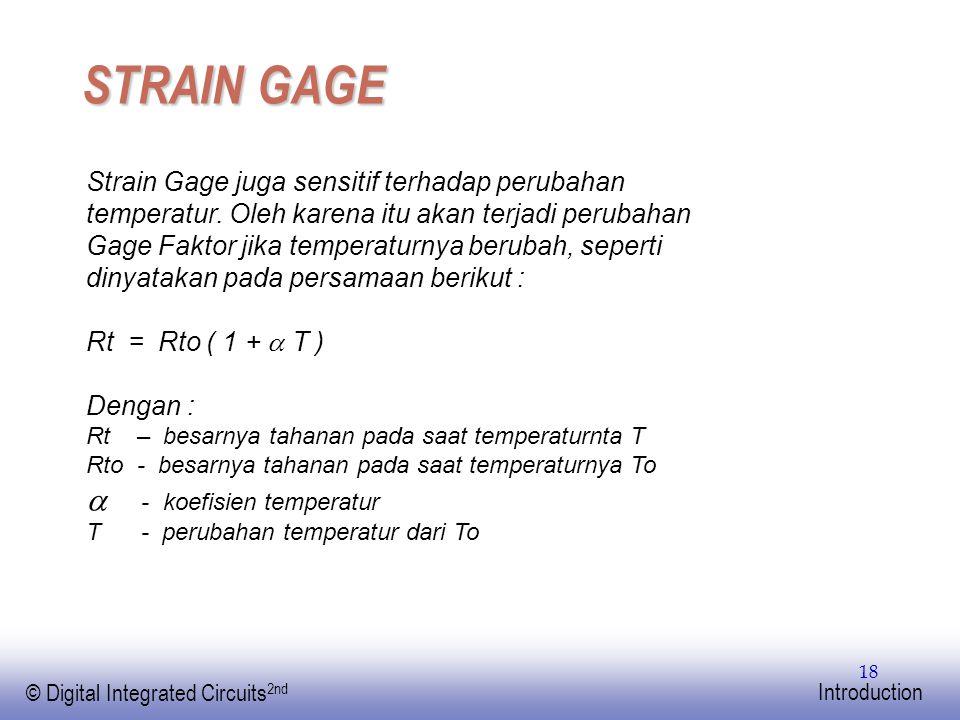EE141 © Digital Integrated Circuits 2nd Introduction 18 STRAIN GAGE Strain Gage juga sensitif terhadap perubahan temperatur. Oleh karena itu akan terj