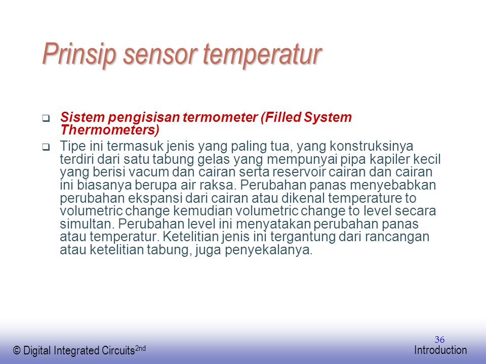 EE141 © Digital Integrated Circuits 2nd Introduction 36 Prinsip sensor temperatur  Sistem pengisisan termometer (Filled System Thermometers)  Tipe i