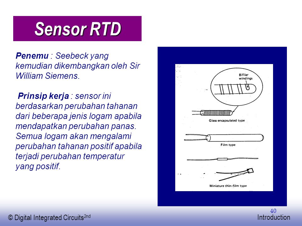 EE141 © Digital Integrated Circuits 2nd Introduction 40 Sensor RTD Penemu : Seebeck yang kemudian dikembangkan oleh Sir William Siemens. Prinsip kerja