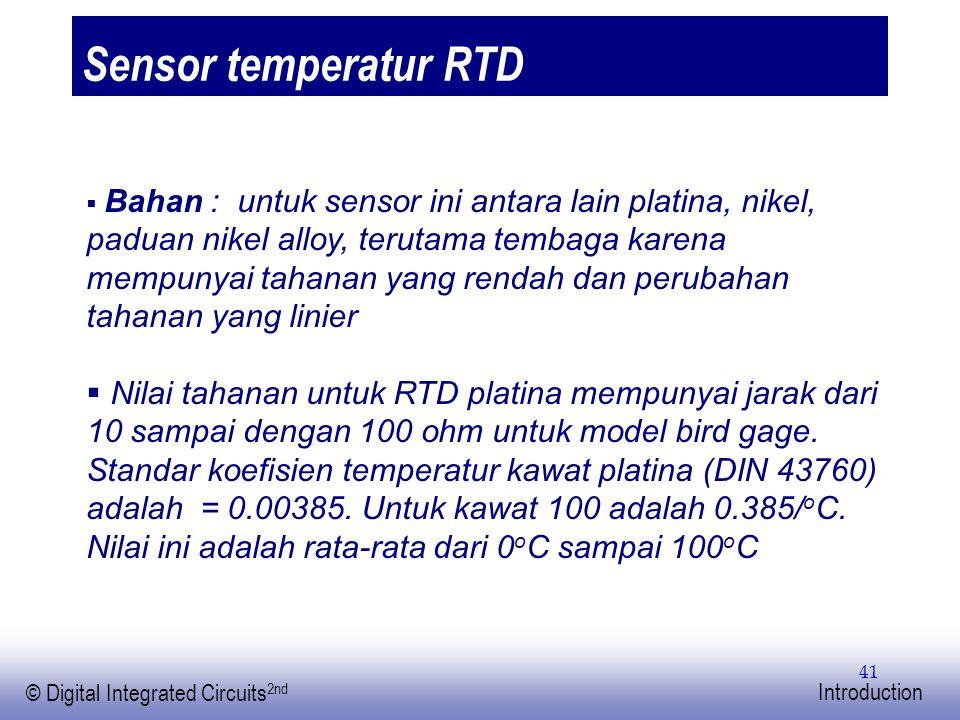 EE141 © Digital Integrated Circuits 2nd Introduction 41 Sensor temperatur RTD  Bahan : untuk sensor ini antara lain platina, nikel, paduan nikel allo
