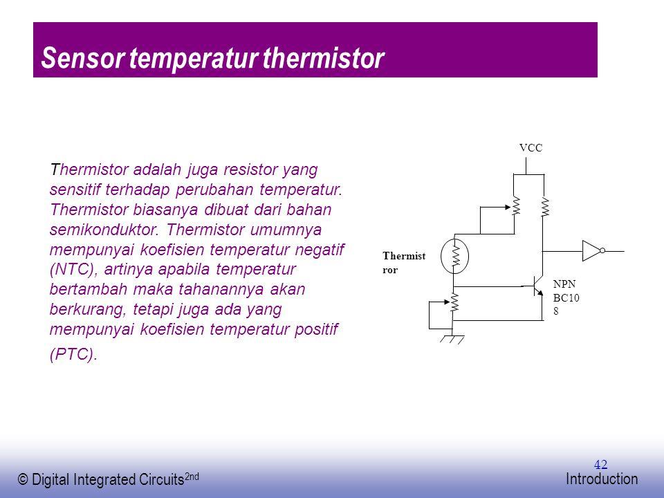 EE141 © Digital Integrated Circuits 2nd Introduction 42 Sensor temperatur thermistor Thermistor adalah juga resistor yang sensitif terhadap perubahan