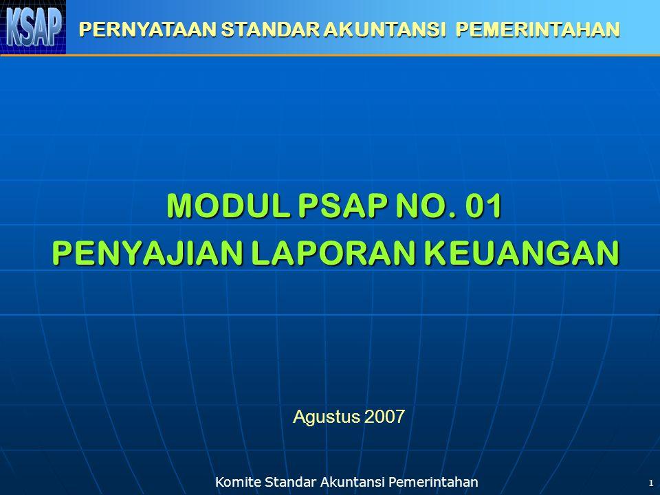 Komite Standar Akuntansi Pemerintahan 1 MODUL PSAP NO. 01 PENYAJIAN LAPORAN KEUANGAN PERNYATAAN STANDAR AKUNTANSI PEMERINTAHAN Agustus 2007