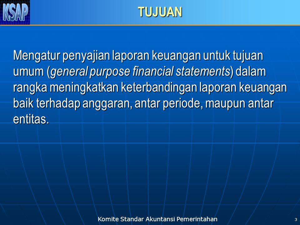Komite Standar Akuntansi Pemerintahan 3 TUJUAN Mengatur penyajian laporan keuangan untuk tujuan umum ( general purpose financial statements ) dalam ra