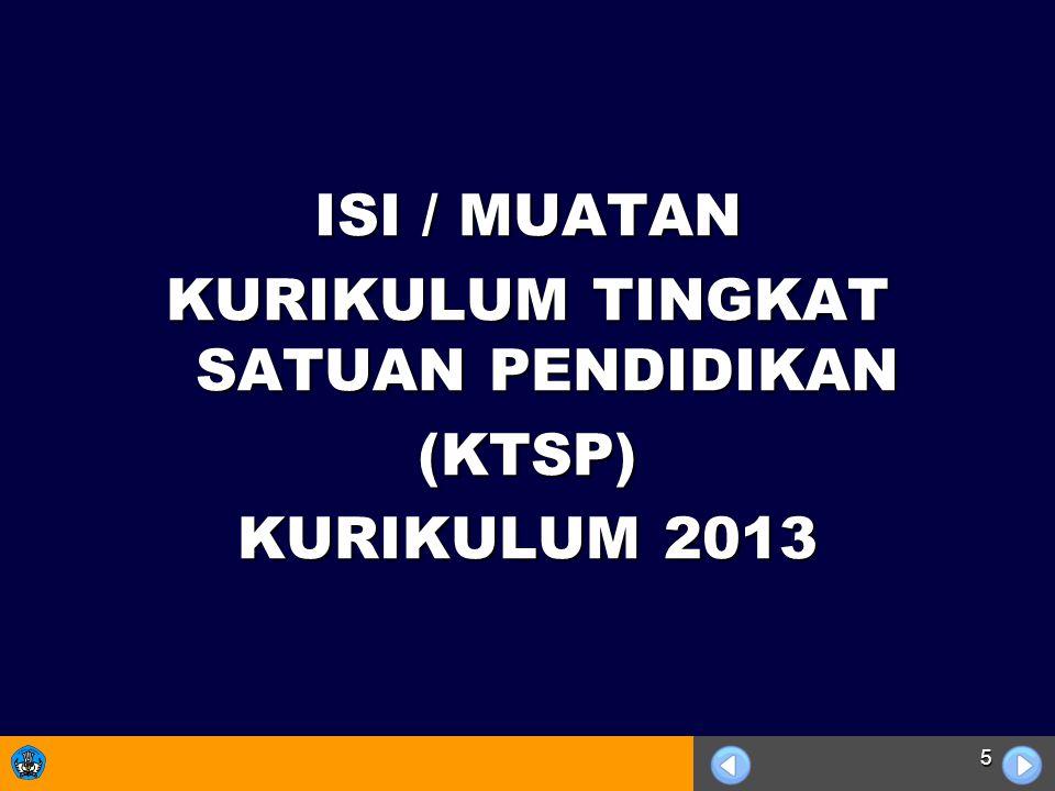 5 ISI / MUATAN KURIKULUM TINGKAT SATUAN PENDIDIKAN (KTSP) KURIKULUM 2013