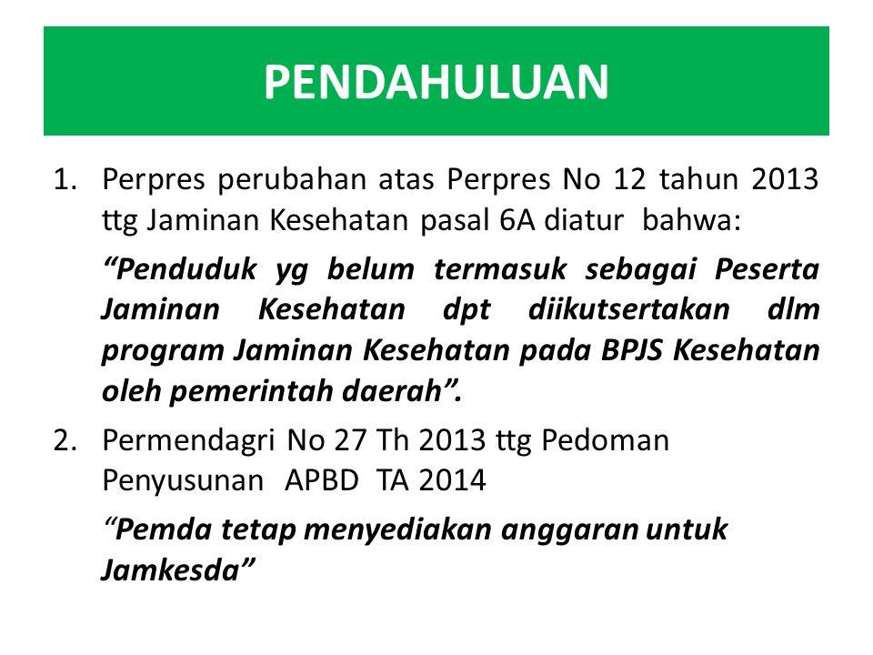 """PENDAHULUAN 1.Perpres perubahan atas Perpres No 12 tahun 2013 ttg Jaminan Kesehatan pasal 6A diatur bahwa: """"Penduduk yg belum termasuk sebagai Peserta"""